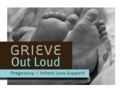 Grieve Out Loud Pregnancy and Infant Loss Support
